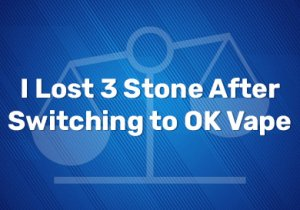 I Lost 3 Stone After Switching to OK Vape