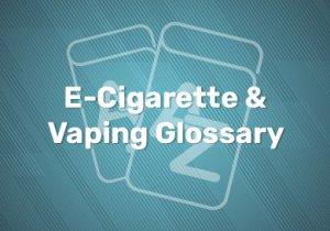 E-Cigarette & Vaping Glossary