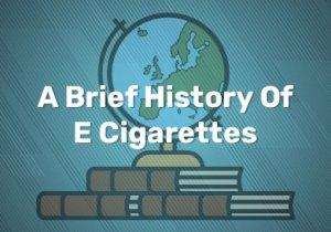 A Brief History Of E Cigarettes