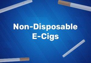Non-Disposable E-Cigs