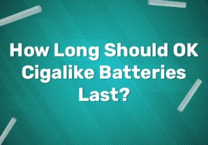 How Long Should OK Cigalike E-Cig Batteries Last