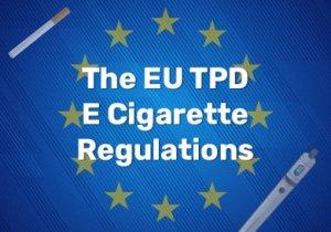 The EU TPD E Cigarette Regulations