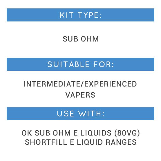 Kit Type: Sub Ohm, Suitable For: Intermediate/Experienced Vapers, Use with: OK Sub Ohm E Liquids, Shortfill E Liquid Ranges