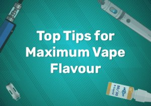 Top Tips for Maximum Vape Flavour