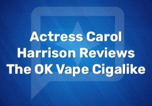 Actress Carol Harrison Reviews The OK Vape Cigalike