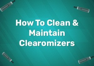How To Clean & Maintain Clearomizers
